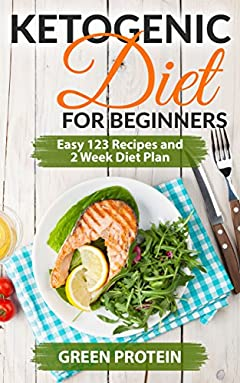Ketogenic: Ketogenic Diet For Beginners: Easy 123 Recipes and 2 Weeks Diet Plan