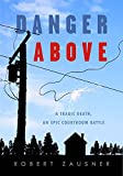 Danger Above: A Tragic Death, An Epic Courtroom Battle