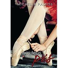 """Aos Teus Pés (Duologia """"O Jogador e a Bailarina"""" Livro 1)"""