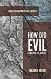 How Did Evil Come into the World? (Christian Answers to Hard Questions)