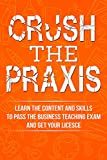 img - for Crush the Praxis: Business Education 5101 Content Knowledge: Learn the content and skills to pass the Praxis Business Education 5101 test and get your Business Teaching License book / textbook / text book