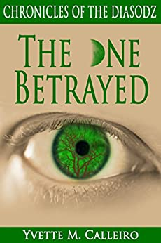 The One Betrayed (Chronicles of the Diasodz Book 3) by [Calleiro, Yvette M]