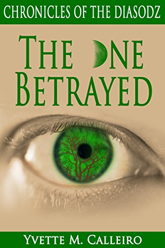 The One Betrayed: Chronicles of the Diasodz, Book 3 by [Calleiro, Yvette M]