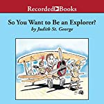 So You Want to Be an Explorer? | Judith St. George