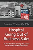 Hospital Going Out of Business Sale: Is Medicare Closing the Door on American Healthcare?