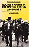 Social Change in the United States Nineteen Forty-Five to Nineteen Eighty-Three, William Issel, 0805239561