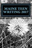 img - for Maine Teen Writing 2017: A Collection of Award Winning Works by Maine Middle and High School Students (Volume 1) book / textbook / text book