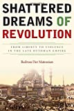 """Bedross Der Matossian, """"Shattered Dreams of Revolution: From Liberty to Violence in the Late Ottoman Empire"""" (Stanford UP, 2014)"""
