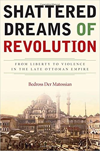 Amazon shattered dreams of revolution from liberty to violence shattered dreams of revolution from liberty to violence in the late ottoman empire 1st edition fandeluxe Images