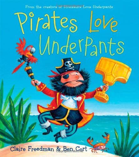 Pirates Dont Change Diapers (Pirates Love Underpants (The Underpants Books))