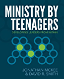 Ministry by Teenagers: Helping Teenagers Develop a Passion for Ministry