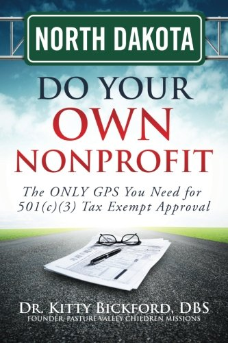 North Dakota Do Your Own Nonprofit: The ONLY GPS You Need for 501c3 Tax Exempt Approval (Volume 34)