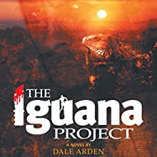 The Iguana Project Audiobook by Dale Arden Narrated by Daniel Rubio