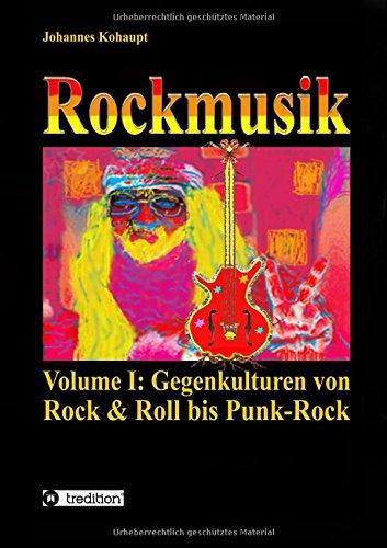 Rockmusik: Volume I: Gegenkulturen von Rock & Roll bis Punk-Rock