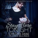 Stay Here Tonight Audiobook by Cynthia Dane, Hildred Billings Narrated by Beth Roeg