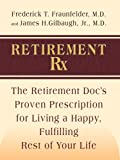 Retirement Rx, Frederick T. Fraunfelder and James H. Gilbaugh, 1410412636