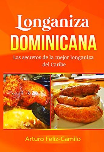 Longaniza Dominicana: Los secretos de la mejor longaniza del caribe (Cocina dominicana nº 9) (Spanish Edition) by Arturo Feliz Camilo