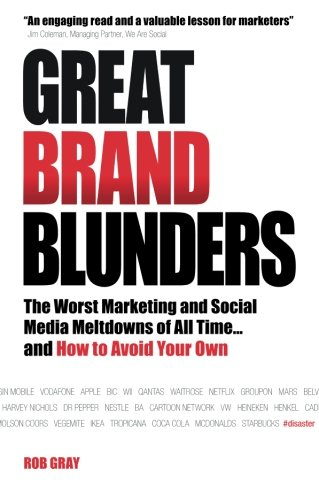 Great Brand Blunders: Marketing Mistakes, Social Media Fiascos, Classic Brand Failures...and How to Avoid Making Your Own