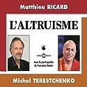 L'altruisme Discours Auteur(s) : Matthieu Ricard, Michel Terestchenko Narrateur(s) : Matthieu Ricard, Michel Terestchenko