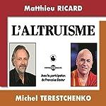 L'altruisme | Matthieu Ricard,Michel Terestchenko