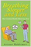 Breathing Slower and Less: The Greatest Health Discovery Ever (Buteyko Method) (Volume 1)