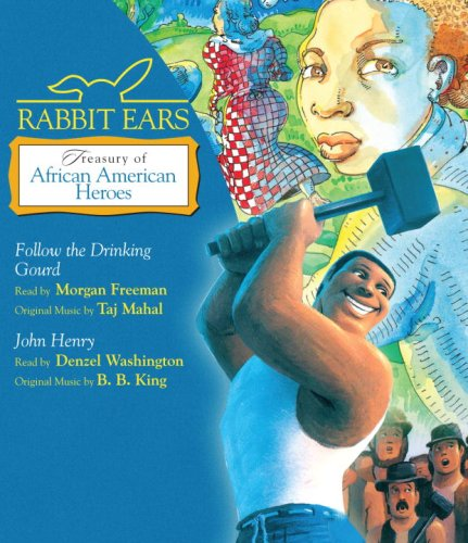 Search : Rabbit Ears Treasury of African American Heroes: Follow the Drinking Gourd; John Henry