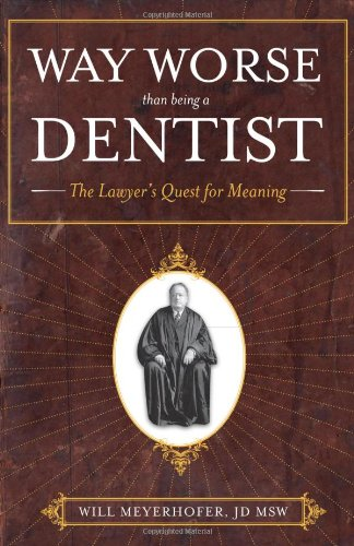 Free Way Worse Than Being a Dentist: The Lawyer's Quest for Meaning T.X.T