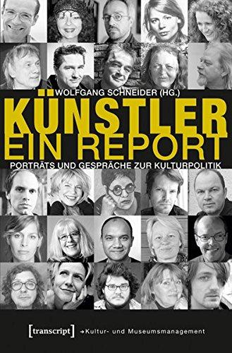 Künstler. Ein Report: 25 Porträts und Gespräche zur Kulturpolitik (Schriften zum Kultur- und Museumsmanagement)