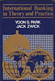 International Banking in Theory and Practice, Park and Zwick, Jack, 0201096250