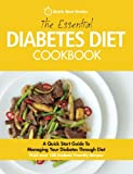 The Essential Diabetes Diet Cookbook: A Quick Start Guide To Managing Your Diabetes Through Diet