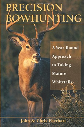 Precision Bowhunting: A Year-Round Approach to Taking Mature Whitetails - Best Hunting Round