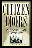 Citizen Coors: An American Dynasty