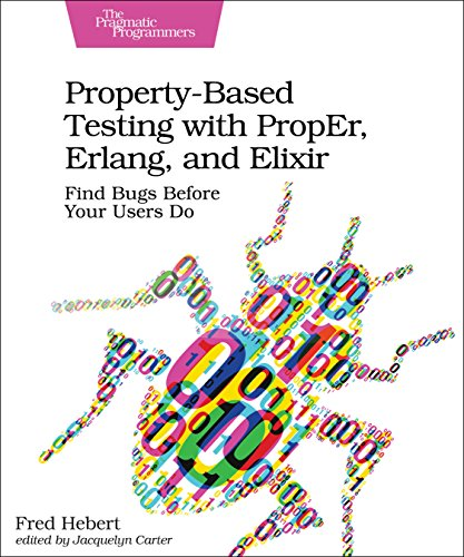 Property-Based Testing with PropEr, Erlang, and Elixir: Find Bugs Before Your Users Do by Pragmatic Bookshelf