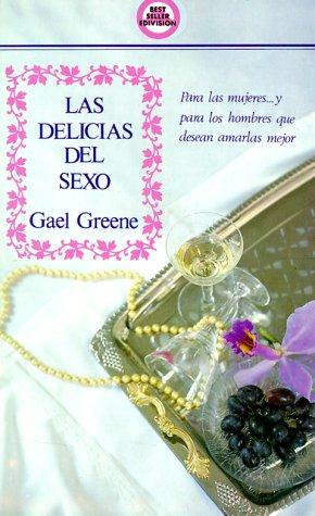Las Delicias del Sexo = Delicious Sex por Gael Greene