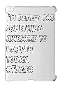 I'm ready for something awesome to happen today. #Eager iPad mini - iPad mini 2 plastic case