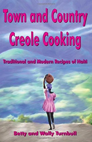 Search : Town and Country Creole Cooking - Traditional and Modern Recipes of Haiti