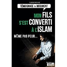 Mon fils s'est converti à l'islam: Même pas peur... (Témoignages & Documents) (French Edition)
