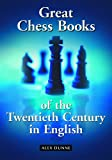 Great Chess Books of the Twentieth Century in English, Alex Dunne, 0786422076