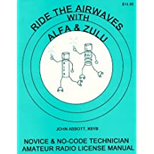 Ride the Airwaves With Alfa & Zulu: Novice & No-Code Technician Amateur Radio License Manual