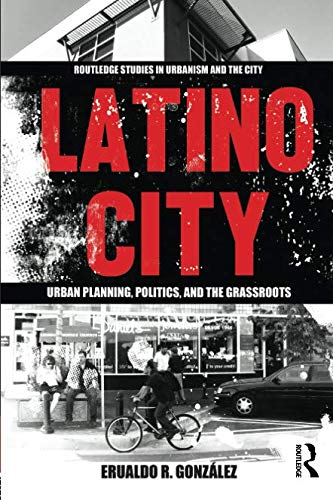 Latino City (Routledge Studies in Urbanism and the City)