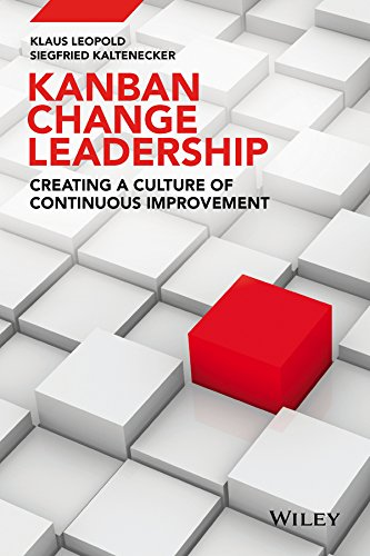 Kanban Change Leadership: Creating a Culture of Continuous Improvement (English Edition) por [Leopold, Klaus, Kaltenecker, Siegfried]