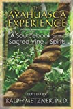 The Ayahuasca Experience: A Sourcebook on the Sacred Vine of Spirits
