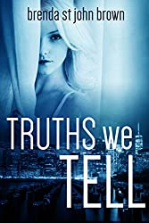 Truths We Tell: A Story of Romance and Retribution (The Truth Series Book 2)