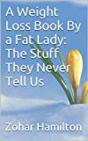 A Weight Loss Book By a Fat Lady: The Stuff They Never Tell Us