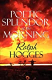 Poetic Splendor of the Morning, Ralph Hogges, 1448947464