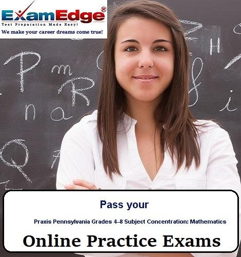 Pass your Praxis Pennsylvania Grades 4–8 Subject Concentration: Mathematics  (5 Practice Tests) by Exam Edge, LLC