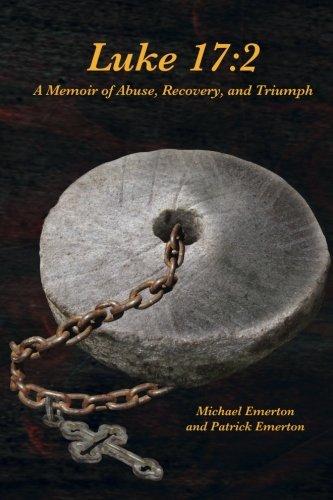 Download Luke 17:2: A Memoir of Abuse, Recovery, and Triumph pdf epub