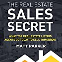 The Real Estate Sales Secret: What Top Real Estate Listing Agents Do Today to Sell Tomorrow Audiobook by Matt Parker Narrated by Sean Patrick Hopkins