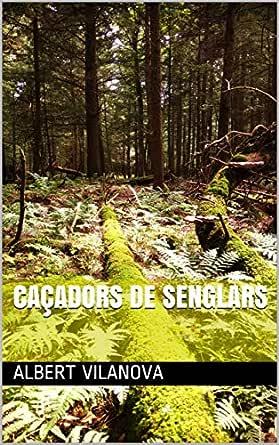 Caçadors de senglars (Catalan Edition) eBook: Albert Vilanova ...
