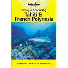 Lonely Planet Diving & Snorkeling Tahiti & French Polynesia 1st Ed.: 1st Edition